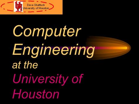 Computer Engineering at the University of Houston.