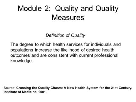 Module 2: Quality and Quality Measures The degree to which health services for individuals and populations increase the likelihood of desired health outcomes.