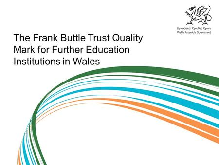 The Frank Buttle Trust Quality Mark for Further Education Institutions in Wales.