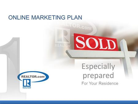 ONLINE MARKETING PLAN Especially prepared For Your Residence.