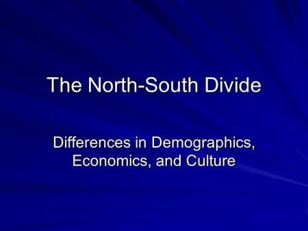The North-South Divide Differences in Demographics, Economics, and Culture.
