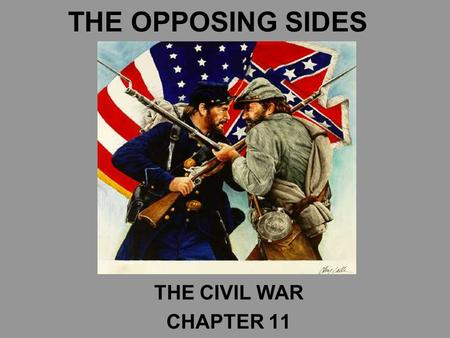 THE OPPOSING SIDES THE CIVIL WAR CHAPTER 11. CHOOSING SIDES CHAPTER 11.1.