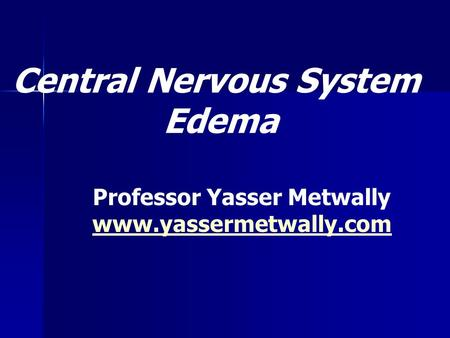 Central Nervous System Edema Professor Yasser Metwally www.yassermetwally.com.