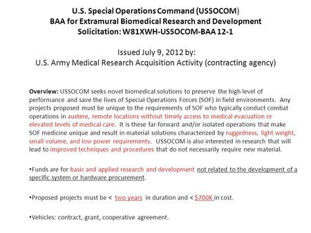 U.S. Special Operations Command (USSOCOM) BAA for Extramural Biomedical Research and Development Solicitation: W81XWH-USSOCOM-BAA 12-1 Issued July 9, 2012.