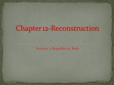 Section 3-Republican Rule I can discuss Republican rule in the South during Reconstruction.  I can describe how African Americans worked to improve.
