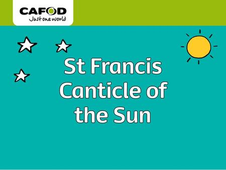 Www.cafod.org.uk. St Francis (1181- 1226) cared greatly about God's creation and God's people. St. Francis is the patron saint of Ecology.