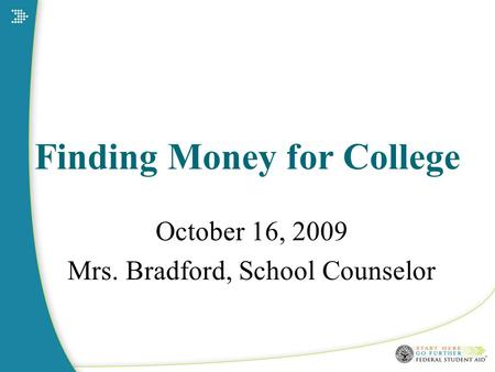 Finding Money for College October 16, 2009 Mrs. Bradford, School Counselor.