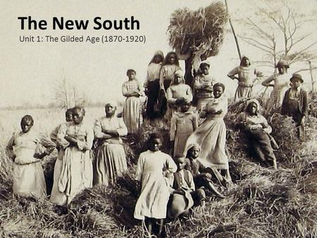 The New South Unit 1: The Gilded Age (1870-1920).