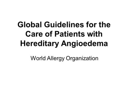 Global Guidelines for the Care of Patients with Hereditary Angioedema