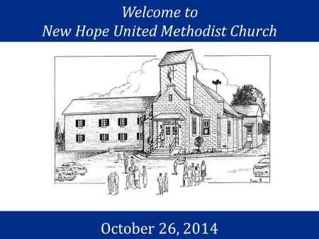 Welcome to New Hope United Methodist Church October 26, 2014.