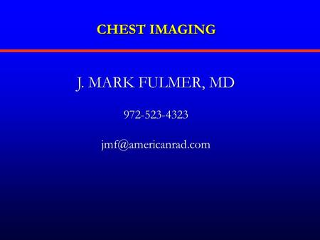 CHEST IMAGING J. MARK FULMER, MD