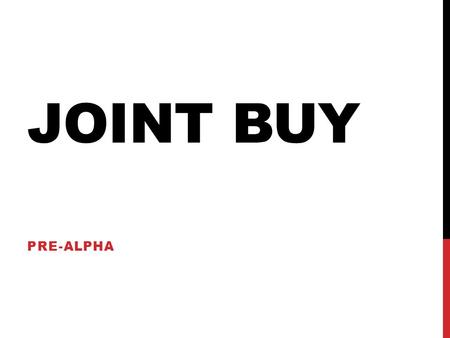 JOINT BUY PRE-ALPHA. Business Canvas Update – Last Week Customer Segments Cost Structure Value Propositions Revenue Streams ChannelsCustomer Relationships.