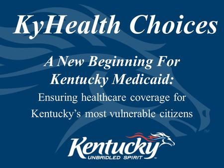 KyHealth Choices A New Beginning For Kentucky Medicaid: Ensuring healthcare coverage for Kentucky's most vulnerable citizens.