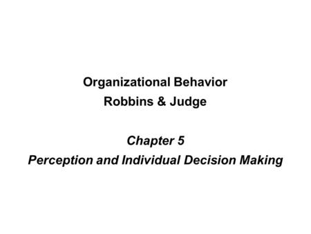 Organizational Behavior Robbins & Judge Chapter 5 Perception and Individual Decision Making.