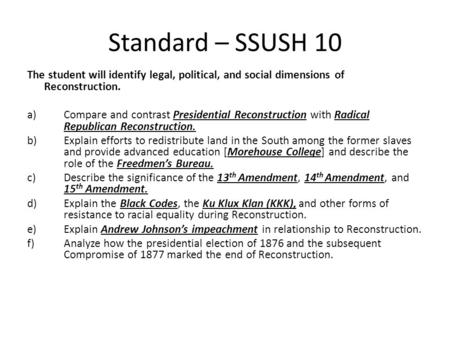Standard – SSUSH 10 The student will identify legal, political, and social dimensions of Reconstruction. a)Compare and contrast Presidential Reconstruction.