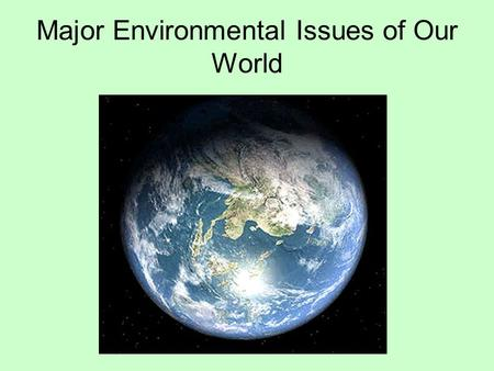 Major Environmental Issues of Our World. Global Atmospheric Changes and Air Quality Issues.