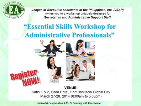 League of Executive Assistants of the Philippines, Inc. (LEAP) invites you to a workshop uniquely designed for Secretaries and Administrative Support Staff.