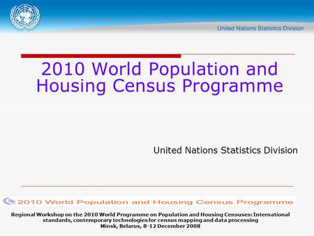 Regional Workshop on the 2010 World Programme on Population and Housing Censuses: International standards, contemporary technologies for census mapping.