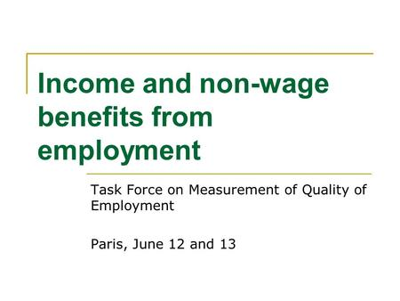 Income and non-wage benefits from employment Task Force on Measurement of Quality of Employment Paris, June 12 and 13.