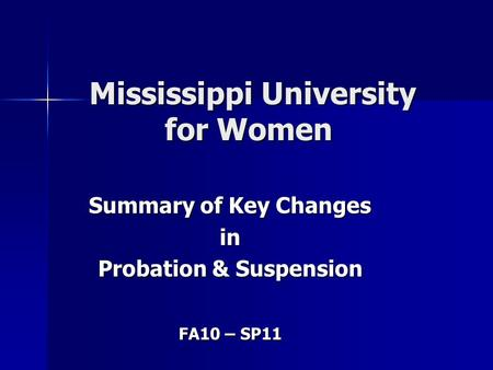 Mississippi University for Women Mississippi University for Women Summary of Key Changes in Probation & Suspension FA10 – SP11.