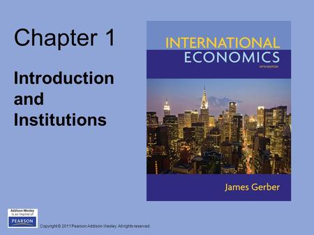 Copyright © 2011 Pearson Addison-Wesley. All rights reserved. Chapter 1 Introduction and Institutions.