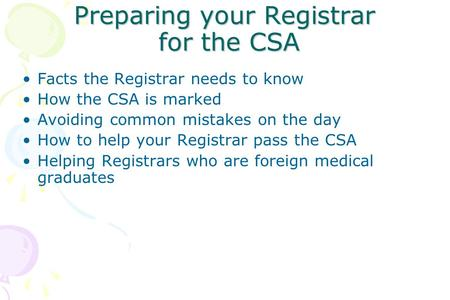 Preparing your Registrar for the CSA Facts the Registrar needs to know How the CSA is marked Avoiding common mistakes on the day How to help your Registrar.