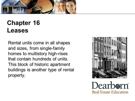 Chapter 16 Leases Rental units come in all shapes and sizes, from single-family homes to multistory high-rises that contain hundreds of units. This block.