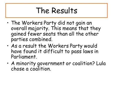 The Results The Workers Party did not gain an overall majority. This means that they gained fewer seats than all the other parties combined. As a result.