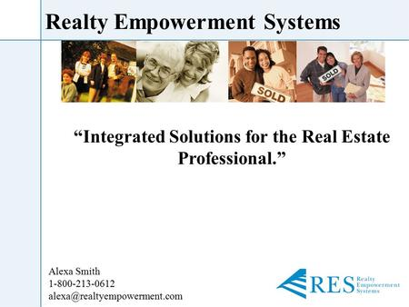 "Realty Empowerment Systems ""Integrated Solutions for the Real Estate Professional."" Alexa Smith 1-800-213-0612"