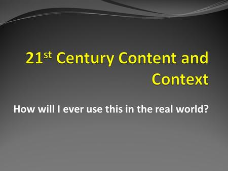 How will I ever use this in the real world? Question of the day…. What is the difference between CONtent and CONtext?