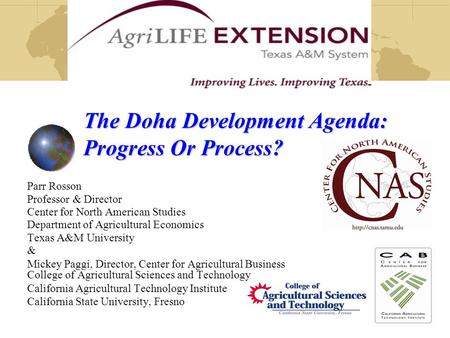 The Doha Development Agenda: Progress Or Process? Parr Rosson Professor & Director Center for North American Studies Department of Agricultural Economics.