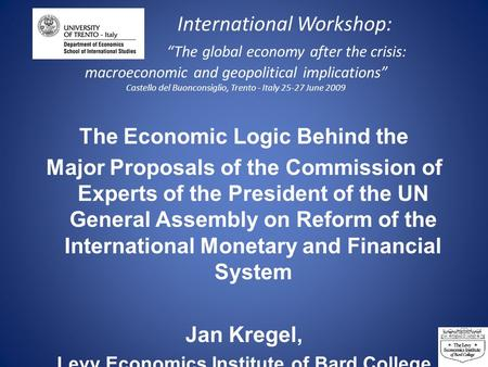 "International Workshop: ""The global economy after the crisis: macroeconomic and geopolitical implications"" Castello del Buonconsiglio, Trento - Italy 25-27."