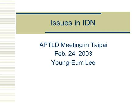 Issues in IDN APTLD Meeting in Taipai Feb. 24, 2003 Young-Eum Lee.