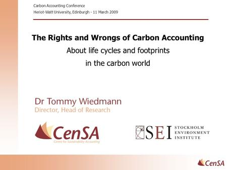 The Rights and Wrongs of Carbon Accounting About life cycles and footprints in the carbon world Carbon Accounting Conference Heriot-Watt University, Edinburgh.