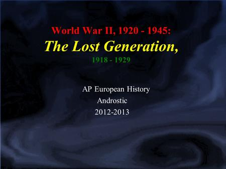 World War II, 1920 - 1945: The Lost Generation, 1918 - 1929 AP European History Androstic 2012-2013.