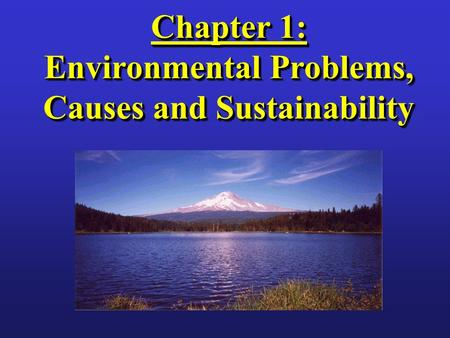 Chapter 1: Environmental Problems, Causes and Sustainability.