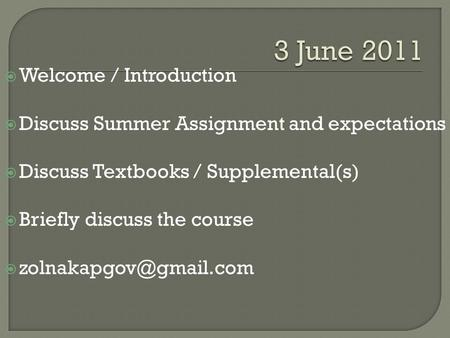  Welcome / Introduction  Discuss Summer Assignment and expectations  Discuss Textbooks / Supplemental(s)  Briefly discuss the course 