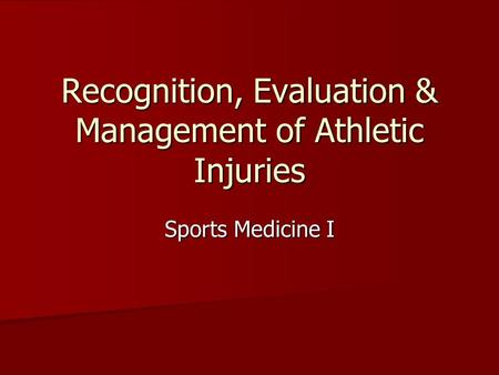 Recognition, Evaluation & Management of Athletic Injuries Sports Medicine I.