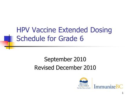 1 HPV Vaccine Extended Dosing Schedule for Grade 6 September 2010 Revised December 2010.