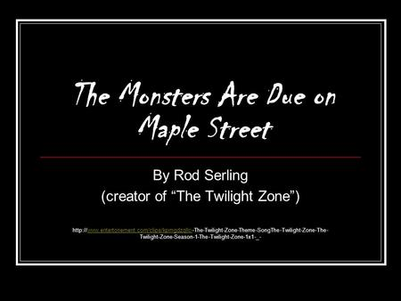 "The Monsters Are Due on Maple Street By Rod Serling (creator of ""The Twilight Zone"")"