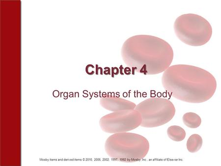 Mosby items and derived items © 2010, 2006, 2002, 1997, 1992 by Mosby, Inc., an affiliate of Elsevier Inc. Chapter 4 Organ Systems of the Body.