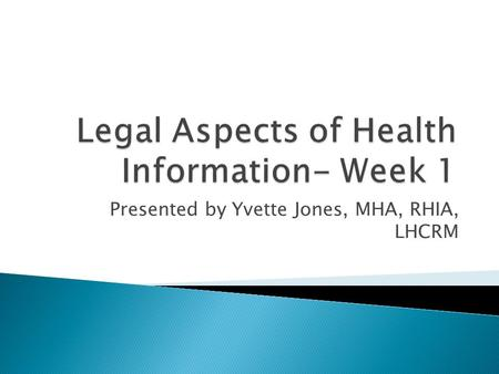 Presented by Yvette Jones, MHA, RHIA, LHCRM.  WELCOME!!!!!!  My story  Questions-Please hold questions until designated question time.