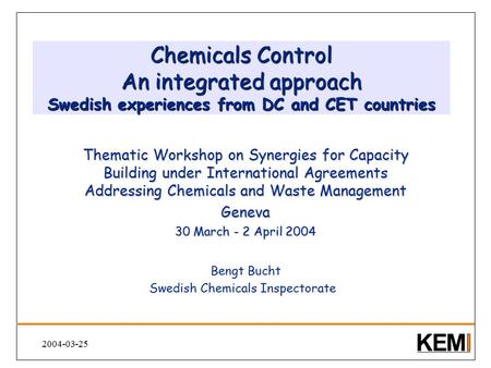 2004-03-25 Chemicals Control An integrated approach Swedish experiences from DC and CET countries Thematic Workshop on Synergies for Capacity Building.