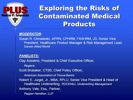 Exploring the Risks of Contaminated Medical Products MODERATOR: Susan R. Chmieleski, APRN, CPHRM, FASHRM, JD, Senior Vice President, Healthcare Product.