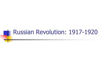 Russian Revolution: 1917-1920. REASONS FOR REVOLUTION.