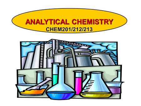 ANALYTICAL CHEMISTRY CHEM201/212/213. ANALYTICAL CHEMISTRY (16 ANALYTICAL CHEMISTRY (16 Lectures + 6 Tutorials) Statistical tests and error analysis: