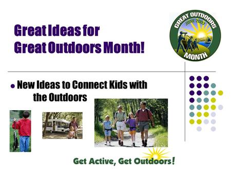 Great Ideas for Great Outdoors Month! New Ideas to Connect Kids with the Outdoors.