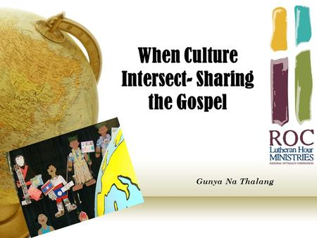 When Culture Intersect- Sharing the Gospel Gunya Na Thalang.