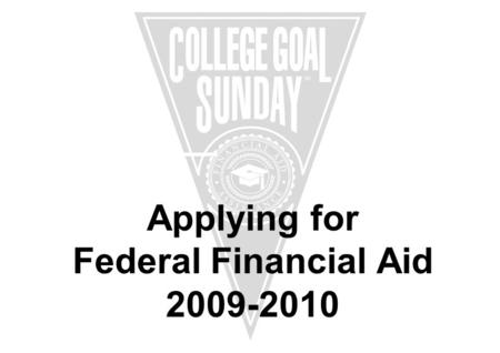 Applying for Federal Financial Aid 2009-2010. Sponsored by: Presented by: Andrea Cross Saint Joseph's College, ME.