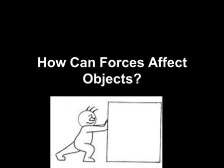How Can Forces Affect Objects?. Slow them down Speed them up Stop them Start them Change their direction Change their shape.